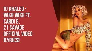 DJ Khaled - Wish Wish ft. Cardi B, 21 Savage Official Video (LYRICS)