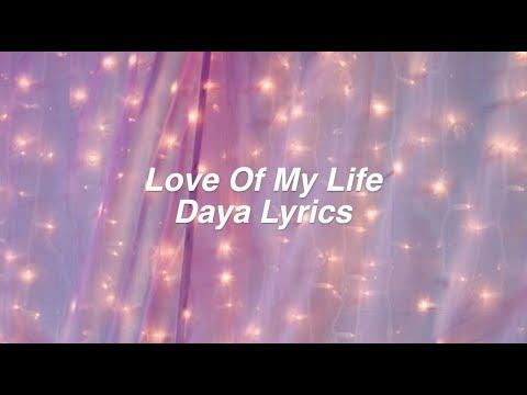 Love Of My Life    Daya Lyrics