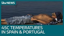 Portugal and Spain swelter in near-record temperatures | ITV News