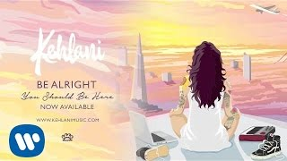Kehlani - Be Alright ( Audio)