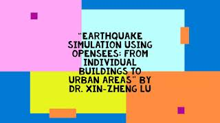 OSG-19 with Dr. Xin-zheng Lu on EQ Simulation using OpenSees: Individual buildings to urban areas