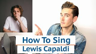 How To Sing - Lewis Capaldi (Someone You Loved)