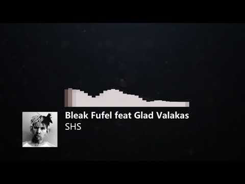 Bleak Fufel feat Glad Valakas - SHS