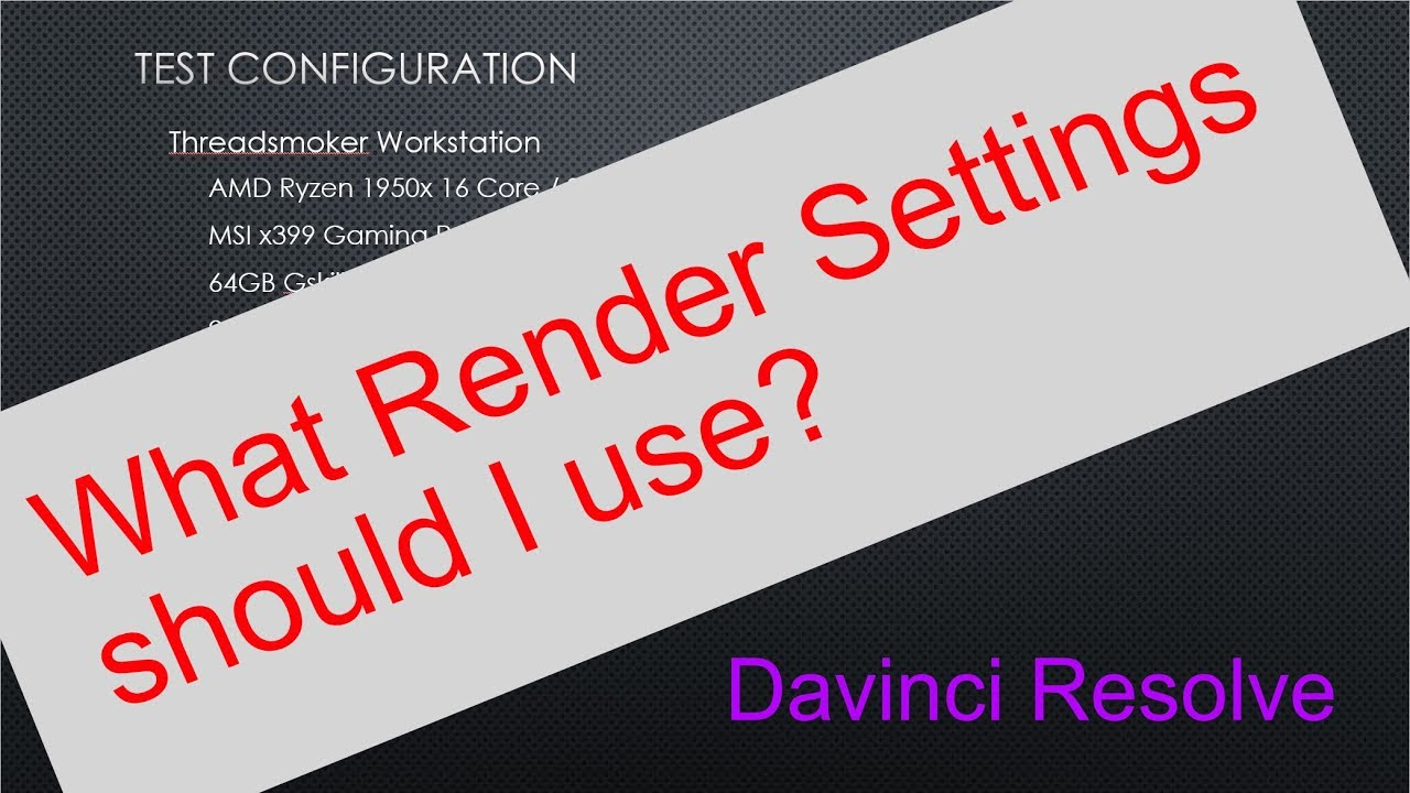 Davinci Resolve Encoding - The last word on the best render settings for me