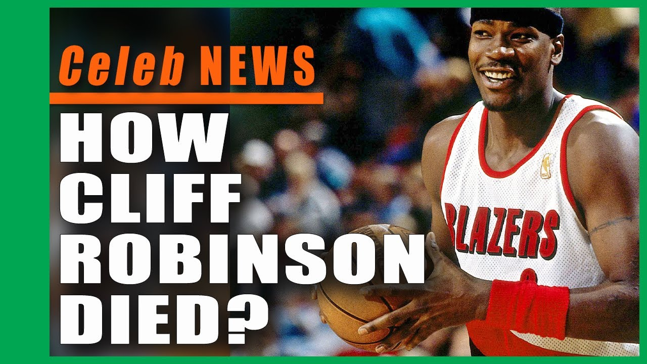 How  Cliff Robinson died? Trail Blazers star Cliff Robinson dies at 53