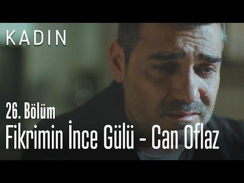 Fikrimin İnce Gülü - Can Oflaz - Kadın 26. Bölüm