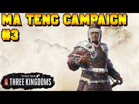 Ma Teng LAUNCH DAY Campaign #3 of 4 | Total War: Three Kingdoms