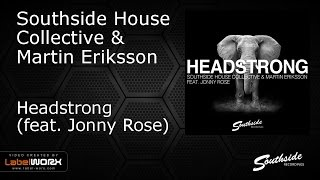Southside House Collective & Martin Eriksson ft. Jonny Rose - Headstrong [Southside Recordings]