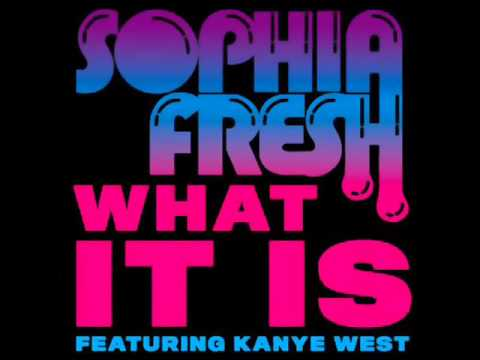Sophia Fresh - What It Is (feat Kanye West) - YouTube
