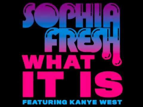 Sophia Fresh - What It Is (feat. Kanye West)