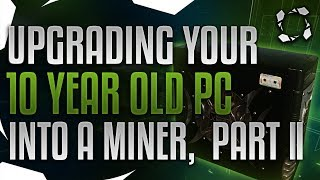 How To Turn Your Old Computer Into A Mining Rig, Part II