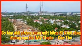 Cơ bản giải phóng xong mặt bằng để khởi công đường cao tốc Mỹ Thuận – Cần Thơ @thaomoclan