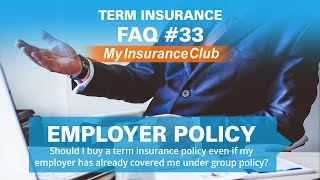 Should I buy a term insurance policy over employer group policy? | FAQ #33