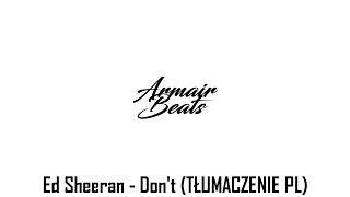 Ed Sheeran - Don't (PL TRANSALION)