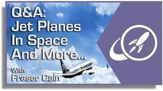 Q: Jet Planes in Space and More...