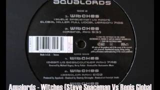 Aqualords - Witches (Steve Spaceman Vs Regis Global Killer Full Vocal Version)