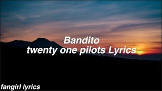 Bandito || twenty one pilots Lyrics