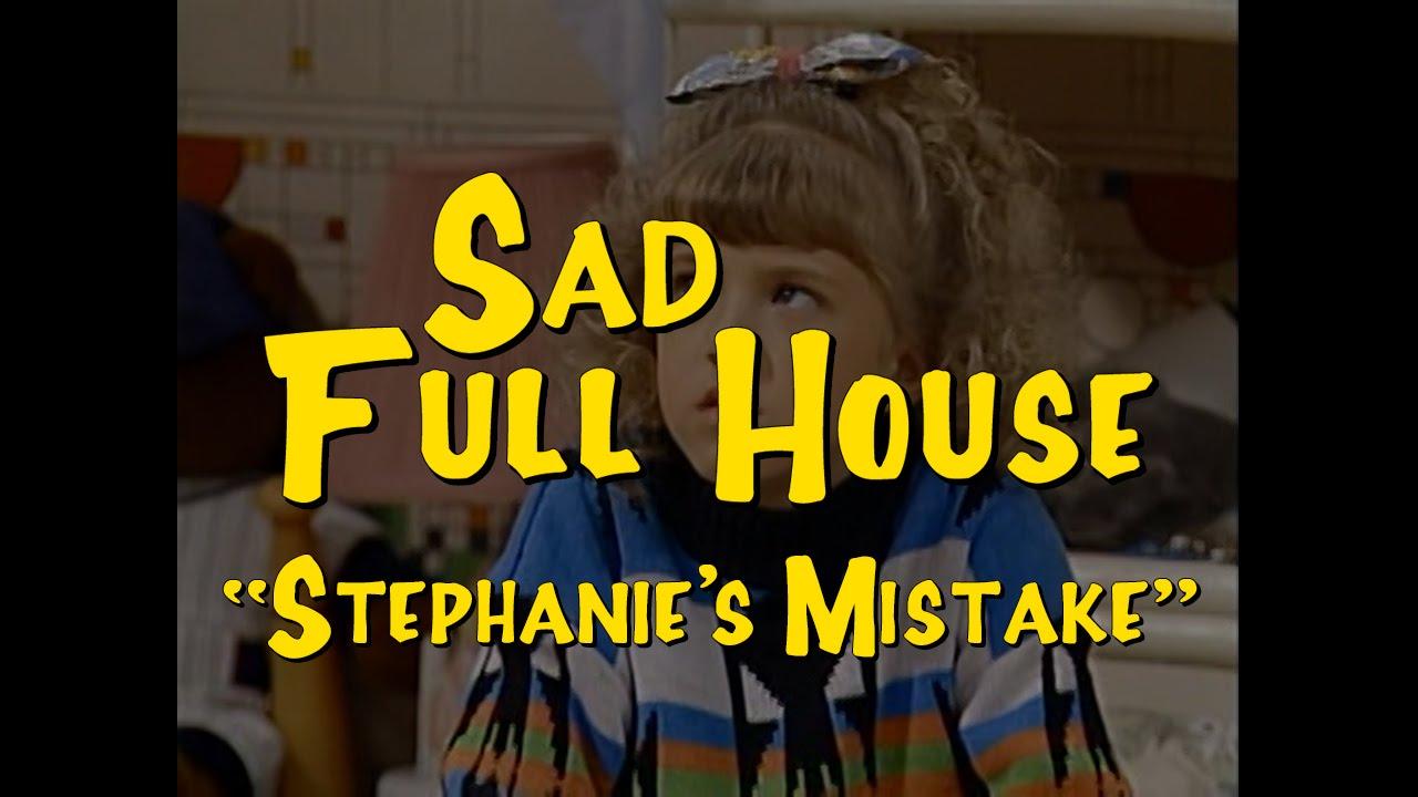 sad full house stephanie 39 s mistake youtube