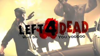 Left 4 Dead - who do you voodoo