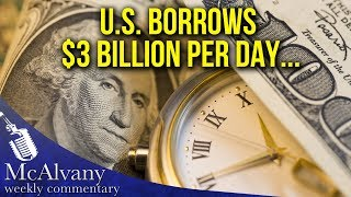 The US Alone Borrows $3 Billion Per Day - That's 80% Of World's Savings! | McAlvany Commentary
