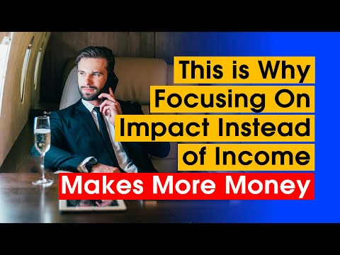 3 Reasons Why Focusing on Impact Instead of Income, Makes You More Money Sooner | Passive Income.