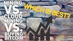 Mining Vs. Cloud Mining Vs. Buying Bitcoin