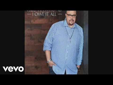 Fred Hammond - I Owe It All (Audio)