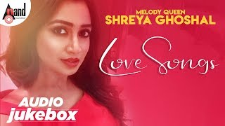 Melody Queen Shreya Ghoshal - Love Songs | Kannada Audio Jukebox 2019 | Anand Audio | Kannada Songs