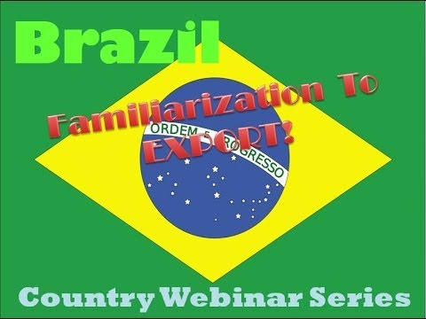 Brazil - Familiarization to Export & Doing Business in Brazil