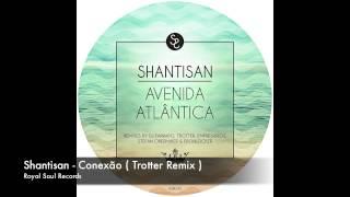 Shantisan - Conexão ( Trotter Remix )