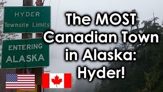 The MOST Canadian Town in Alaska:  HYDER!