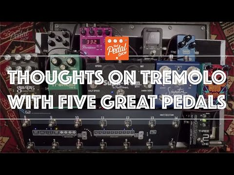 That Pedal Show – Thoughts On Tremolo With Five Great Pedals