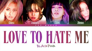 BLACKPINK - Love To Hate Me (Color Coded Lyrics)