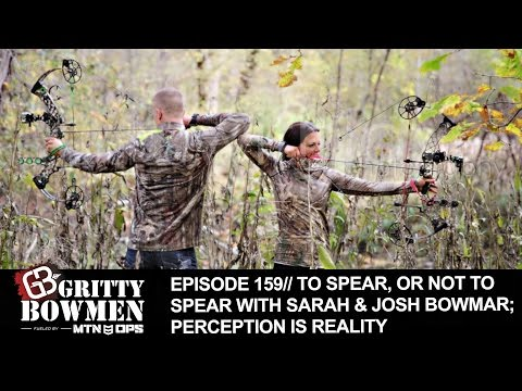 EPISODE 159: To spear, Or Not To Spear with Sarah & Josh Bowmar; Perception Is Reality