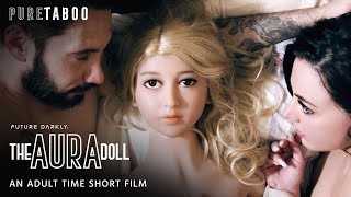 Future Darkly | THE AURA DOLL | Taboo Short Film | Adult Time