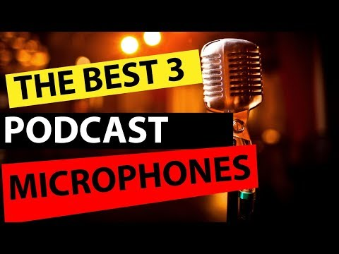Podcast Microphone Review - The Best 3 Microphones for Podcast for Any Budget