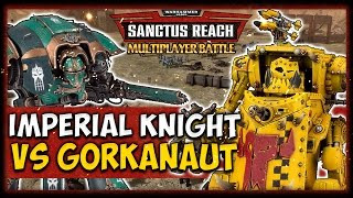 IMPERIAL KNIGHT VS GORKANAUT! Warhammer 40K: Sanctus Reach - Multiplayer vs Agrippa Maxentius