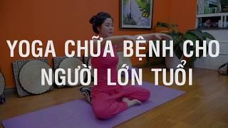 Giới thiệu chuỗi bài tập Yoga trị liệu chữa bệnh dành cho người lớn tuổi