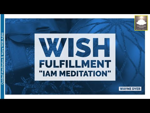 Wayne Dyer | Wish Fulfillment -#IAM #Meditation