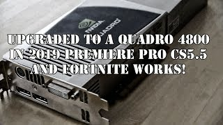 Nvidia Quadro 4800 installed in 2019 for Video Editing and Fortnite Works!