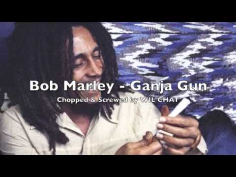 Bob Marley - Ganja Gun Chopped and Screwed by: WIL CHAT