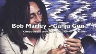 Bob Marley - Ganja Gun Chopped and Screwed by: WIL CHAT