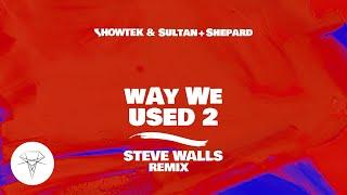 Showtek & Sultan + Shepard Way We Used 2 (Steve Walls Remix) (Official Audio)