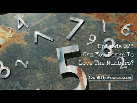 Own It! 023 | Can You Learn To Love The Numbers?