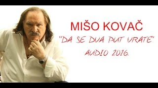 Download MIŠO KOVAČ - DA SE DVA PUT VRATE (OFFICIAL LYRIC  2016) MP3 song and Music Video