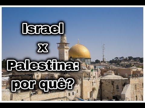 Israel X Palestina: Por Quê?