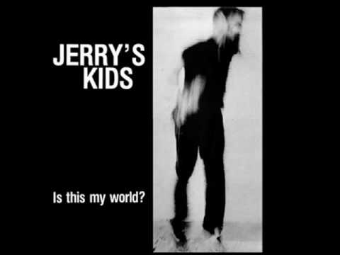 Jerrys Kids   Is This My World