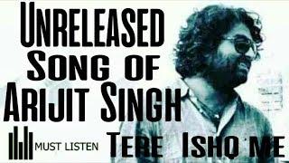 Unreleased Song of Arijit Singh - Tere Ishq me