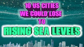 Top 10 American cities we could lose to rising sea levels