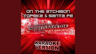 On the Atchison Topeka & Santa Fe (In the Style of Judy Garland) (Karaoke Version)
